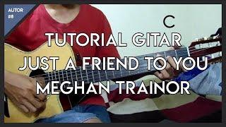 Tutorial Gitar ( Just A Friend To You - Meghan Trainor ) Gampang ! MP3