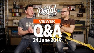 Viewer Comments & Questions: 24 June 2019 - That Pedal Show