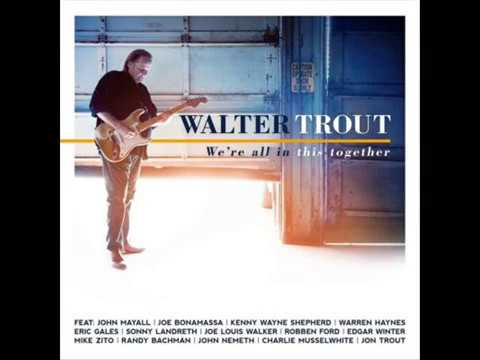 Walter Trout - We're All In This Together (feat. Joe Bonamassa )