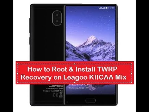 install twrp recovery and root leagoo kiicaa mix