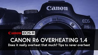 Canon R6 Overheating Tips and …