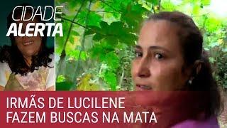 Irmãs de Lucilene fazem buscas por conta própria em área de mata