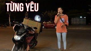 Từng Yêu | Cô gái hát đường phố làm cả quán phải ngẫn ngơ trước giọng hát quá hay