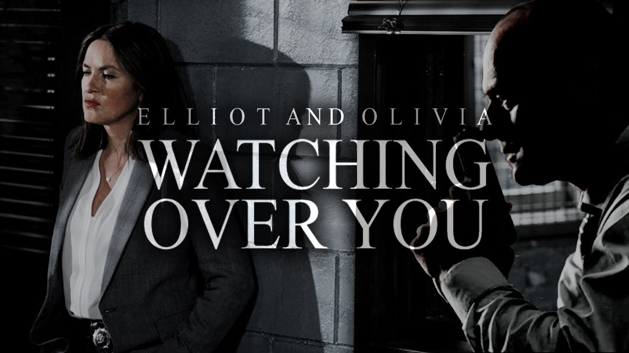 elliot & olivia — watching over you