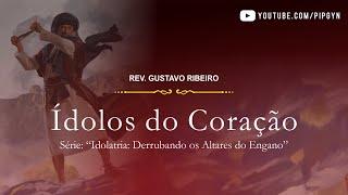Ídolos do Coração - 1João 5:18-21 | Rev. Gustavo Ribeiro
