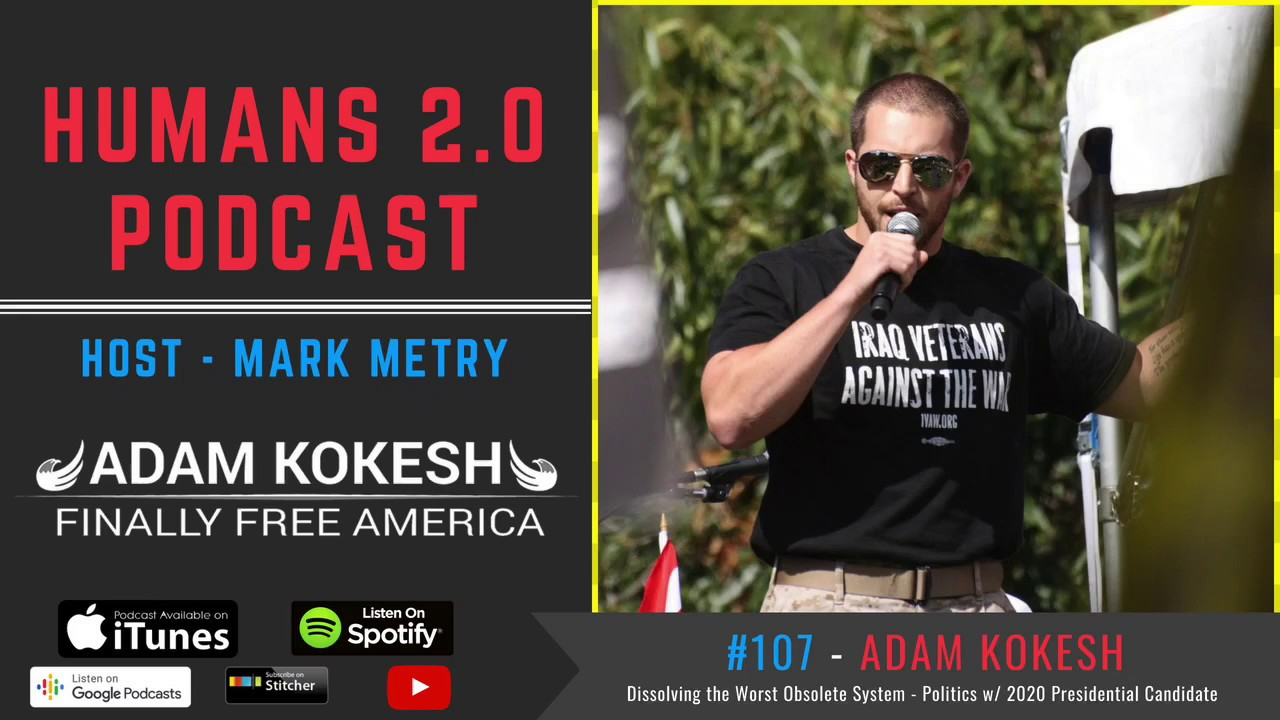 #107 - Adam Kokesh | 2020 Presidential Candidate - Dissolving the Worst  Obsolete System Politics