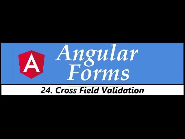 Angular Forms Tutorial - 24 - Cross Field Validation