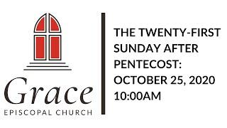 The Twenty First Sunday After Pentecost 10:00am
