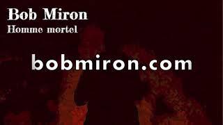Bob Miron - Homme mortel (extraits)