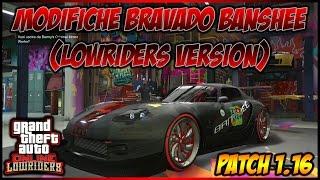 GTA 5 ONLINE ITA PS4 - MODIFICHE BRAVADO BANSHEE DA BENNY'S! GTA 5 NEW DLC LOWRIDERS /PATCH 1.16 ITA