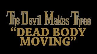 The Devil Makes Three - Dead Body Moving [Audio Stream]