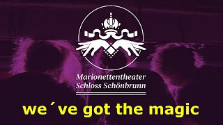 we've got the magic  Marionettentheater Schloss Schönbrunn Wien