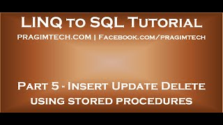 Part 5   Insert Update Delete using stored procedures in LINQ to SQL