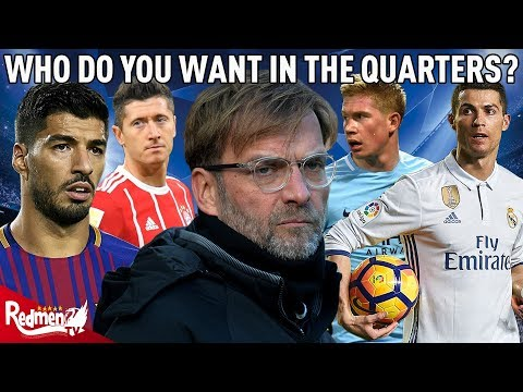 Who do YOU Want Liverpool to Draw in the Champions League Quarter Final?
