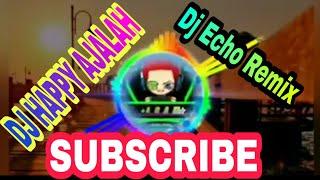 Download lagu DJ HAPPY AJALAH DJ Echo Remix MP3