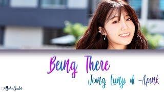 Jeong Eun Ji (정은지) Apink - Being There  가사/Lyrics