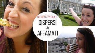 BUCAREST vlog #1 DISPERSI & AFFAMATI
