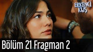 Erkenci Kuş 21. Bölüm 2. Fragman