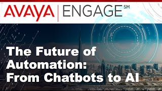 Avaya Engage 2016 Future of Automation: from Chatbots to AI