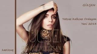 Gülşen - Yatcaz Kalkcaz Ordayım-Yeni 2013.mp3