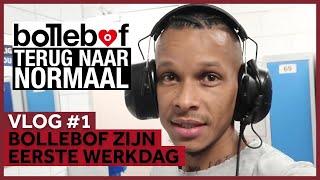'TERUG NAAR NORMAAL' BOLLEBOF ZIJN EERSTE WERKDAG | Bollebof Vlog #1