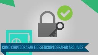 Como Criptografar e Descriptografar  seus arquivos! [Método 2017]