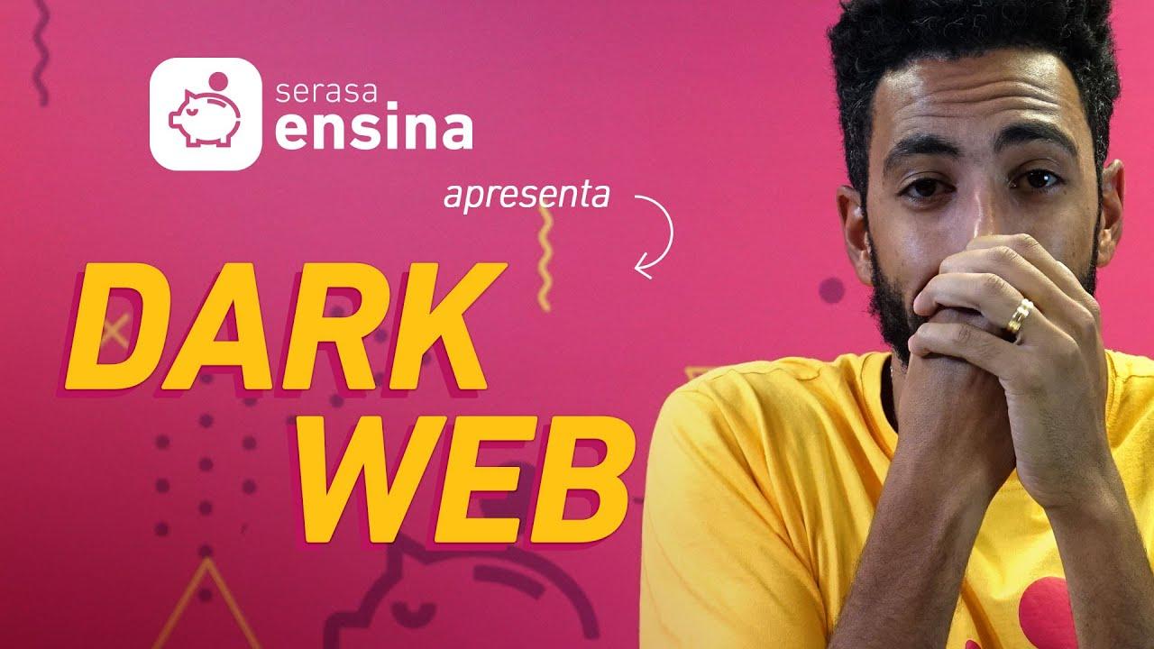 DARK WEB: O QUE É? COMO FUNCIONA? SERASA ENSINA