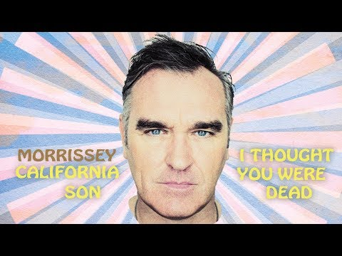 Morrissey – I Thought You Were Dead