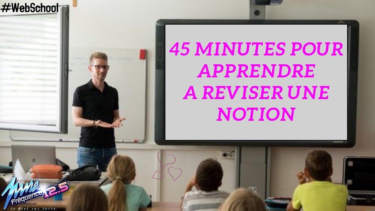 45 MINUTES POUR APPRENDRE A REVISER UNE NOTION