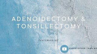 Adenoidectomy and Tonsillectomy│ Christopher Tran, MD