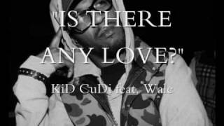 "KiD CuDi ""Is There Any Love?"" feat. Wale"