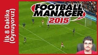 Football manager 2015 (türkçe) - oynuyoruz [İlk 8 dakika]
