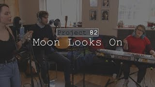 Project 82 - Moon Looks On