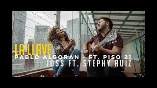Download Lagu La Llave - Pablo Alboran ft. Piso 21 (Joss ft Stephy Ruiz COVER) mp3