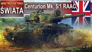 Centurion Mk. 5/1 RAAC - mistrzostwo świata - World of Tanks