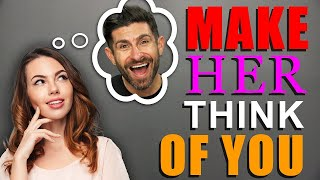 How to Make a Girl Think About YOU All The Time!