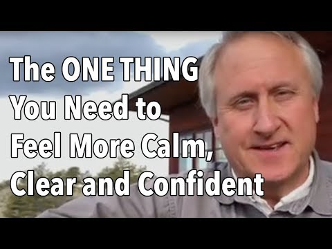 The ONE THING You Need to Feel More Calm, Clear and Confident
