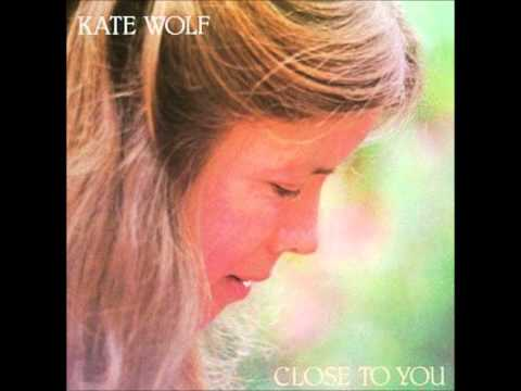 Kate Wolf - Close to You [Full Album]