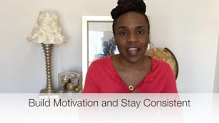 How to Build Motivation and Stay Consistent