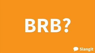 What does BRB mean?