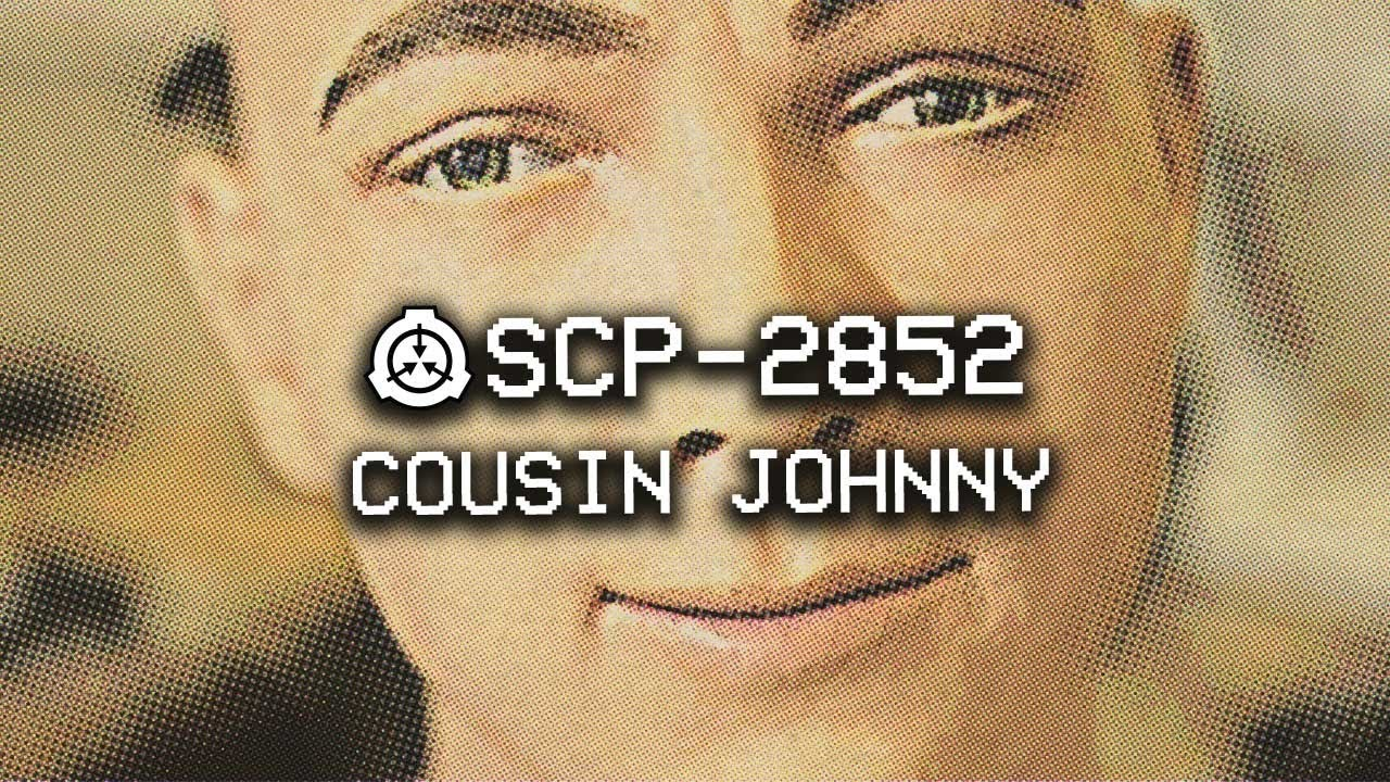 SCP-2852 - Cousin Johnny : Object Class - Keter : Mind Affecting ...