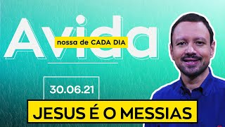 JESUS É O MESSIAS / A Vida Nossa de Cada Dia - 30/06/21
