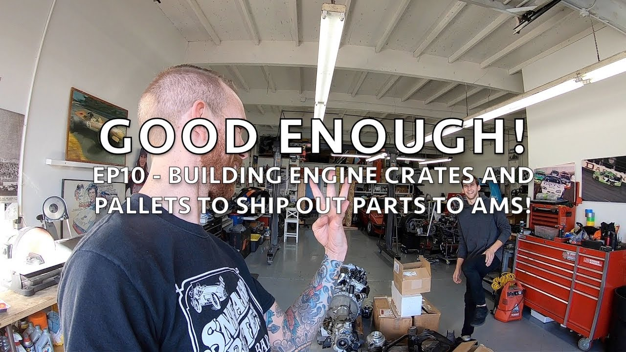Good Enough Ep10 Building Engine Crates And Pallets To