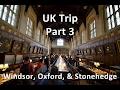 UK Trip, Part 3 - Windsor, Oxford, & Stonehedge