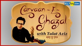 Carvaan E Ghazal With Talat Aziz