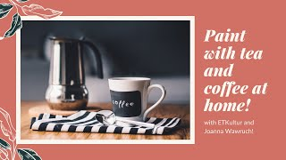Paint with tea and coffee with ETKultur!