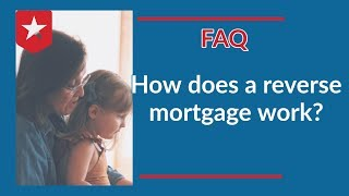 FAQ how does a reverse mortgage work