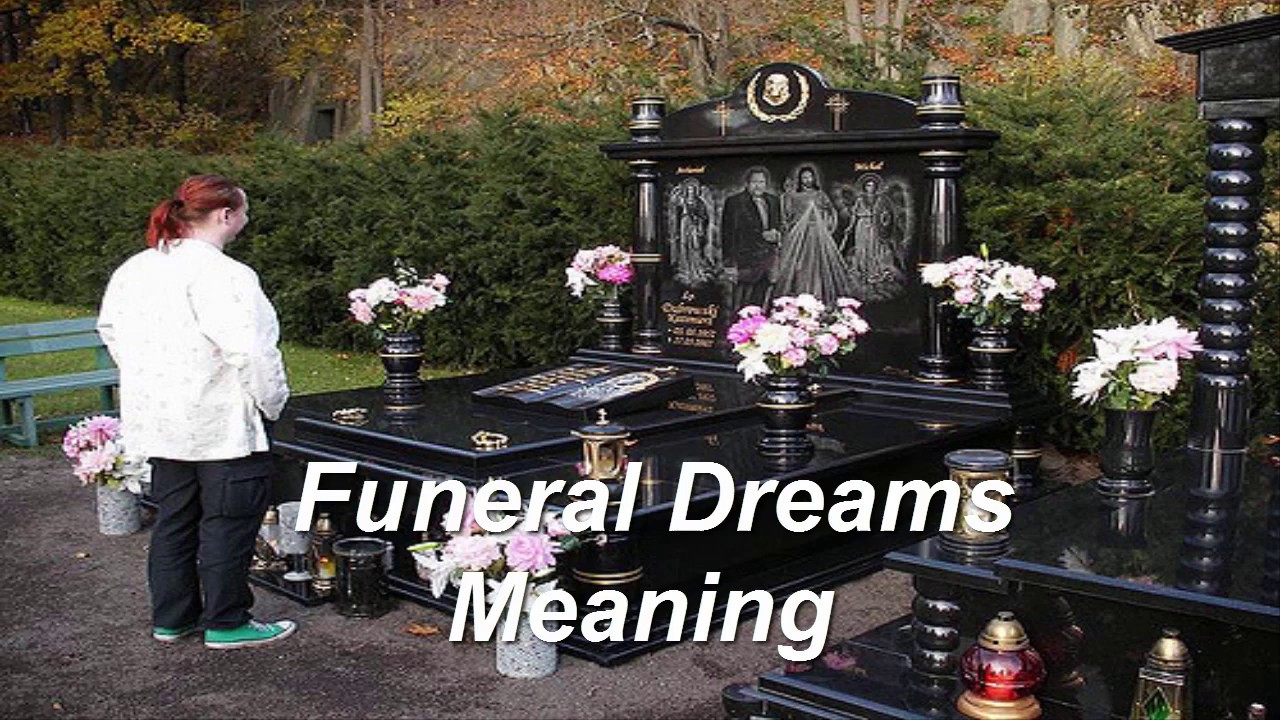 What dreams of the funeral of a loved one. What does it mean to see your own funeral in a dream 87