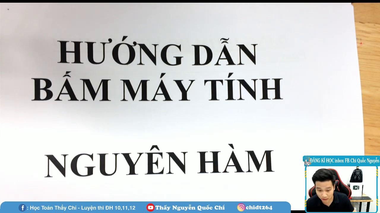 BẤM MÁY NGUYÊN HÀM (Đủ Dạng) _ TOÁN 12_Thầy Nguyễn Quốc Chí