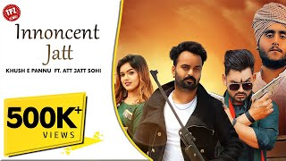 Innocent Jatt (Official Video) | Khush E Pannu | Ft. Att Jatt  Sohi | New Punjabi Songs 2020